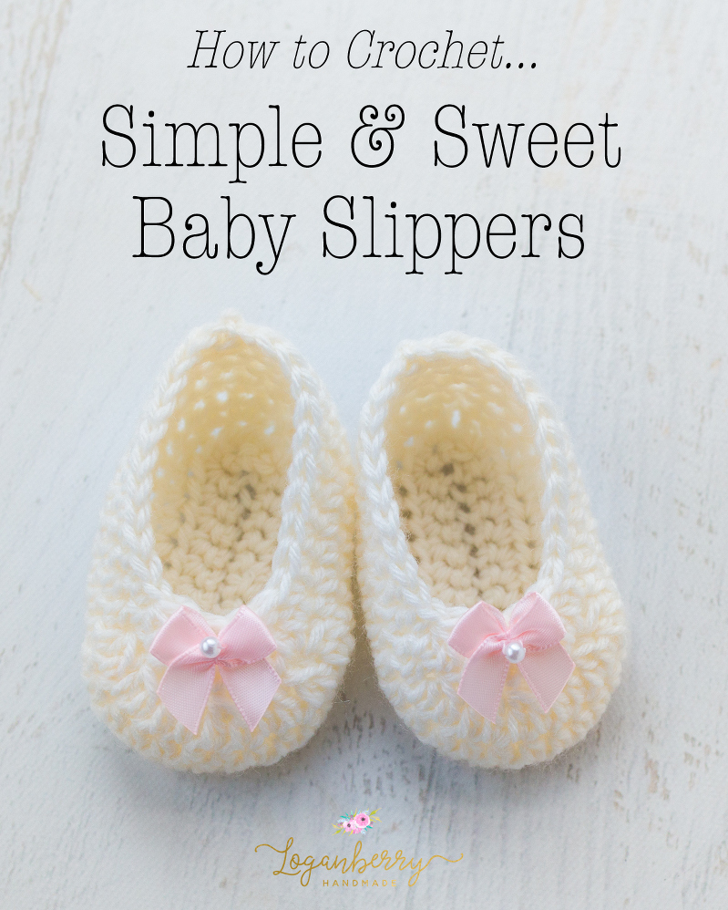 Simple & Sweet Baby Slippers – Free Crochet Pattern » Loganberry ...